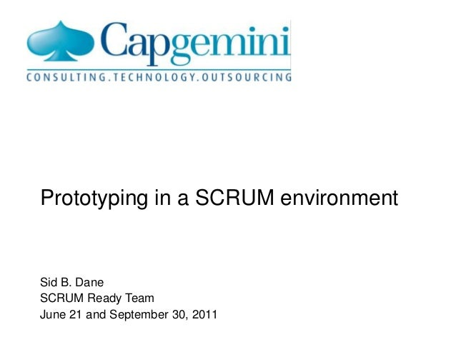 Prototyping in a SCRUM environmentSid B. DaneSCRUM Ready TeamJune 21 and September 30, 2011