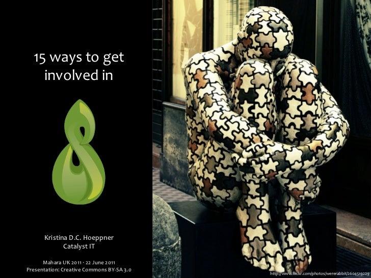15 ways to get     involved in         Kristina D.C. Hoeppner                Catalyst IT      Mahara UK ...