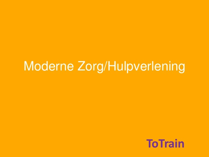 Gebruik Zorgmedia<br />Moderne Zorg/Hulpverlening<br />ToTrain<br />ToTrain<br />