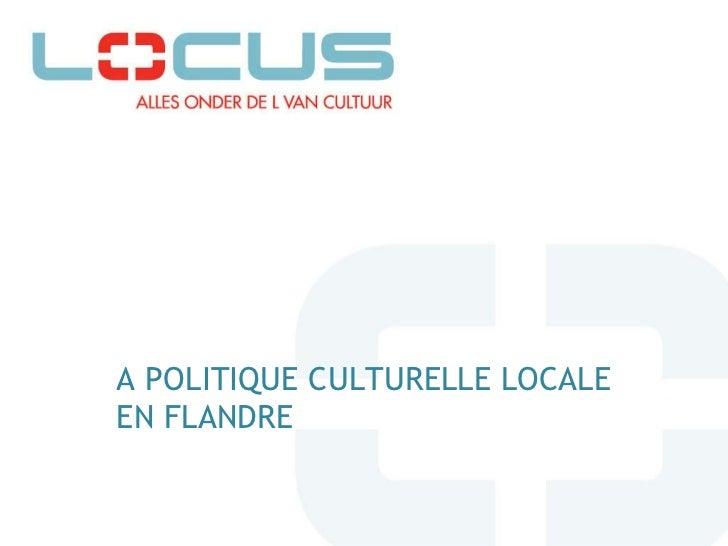 LA POLITIQUE CULTURELLE LOCALE EN FLANDRE