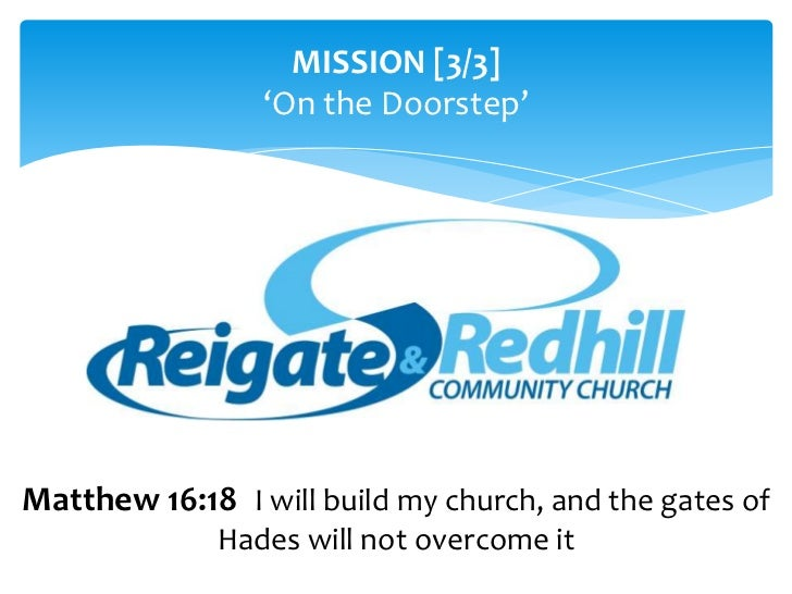 MISSION [3/3]<br />'On the Doorstep'<br />Matthew 16:18 II will build my church, and the gates of Hades will not overcome ...
