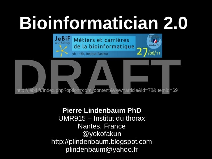 Bioinformatician 2.0 Pierre Lindenbaum PhD UMR915 – Institut du thorax Nantes, France @yokofakun http://plindenbaum.blogsp...