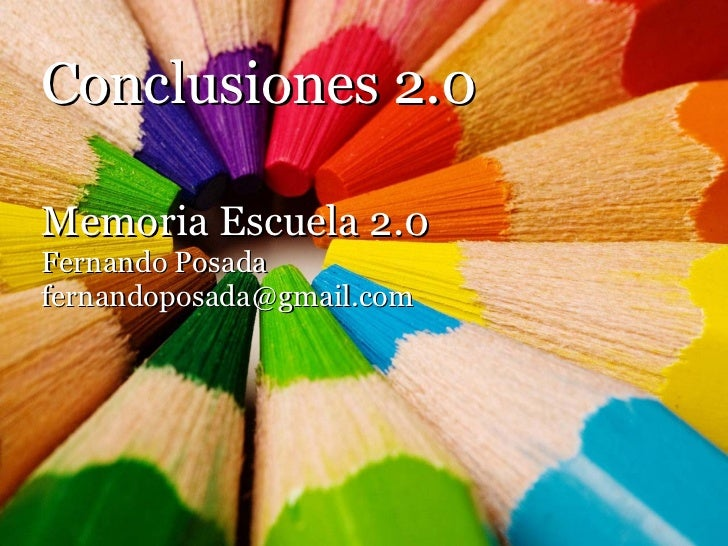 Conclusiones 2.0 Memoria Escuela 2.0 Fernando Posada [email_address]