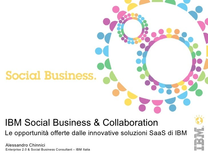 IBM Social Business & CollaborationLe opportunità offerte dalle innovative soluzioni SaaS di IBMAlessandro ChinniciEnterpr...