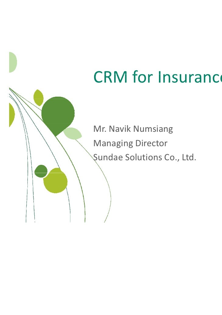 CRMforInsuranceIndustryCRM for Ins rance Ind strMr.Navik NumsiangManagingDirectorSundaeSolutionsCo.,Ltd.