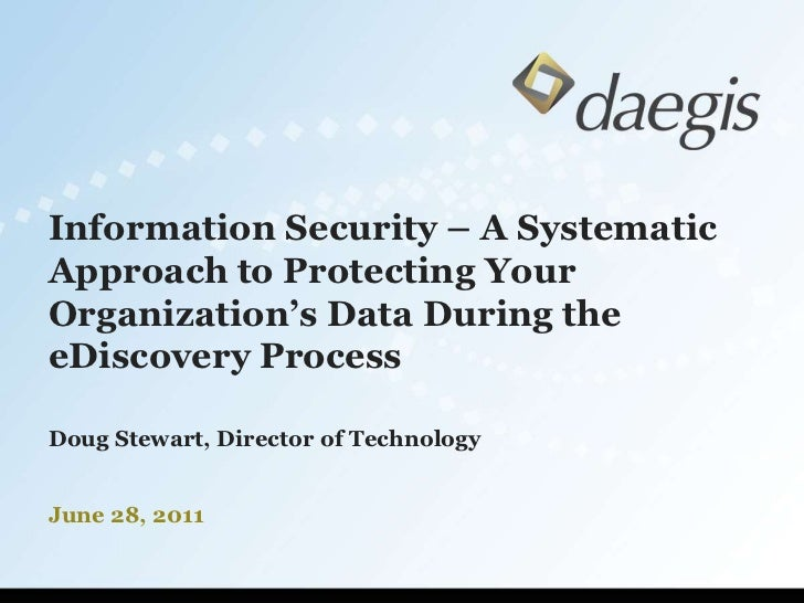 Information Security – A Systematic Approach to Protecting Your Organization's Data During the eDiscovery Process<br />Dou...