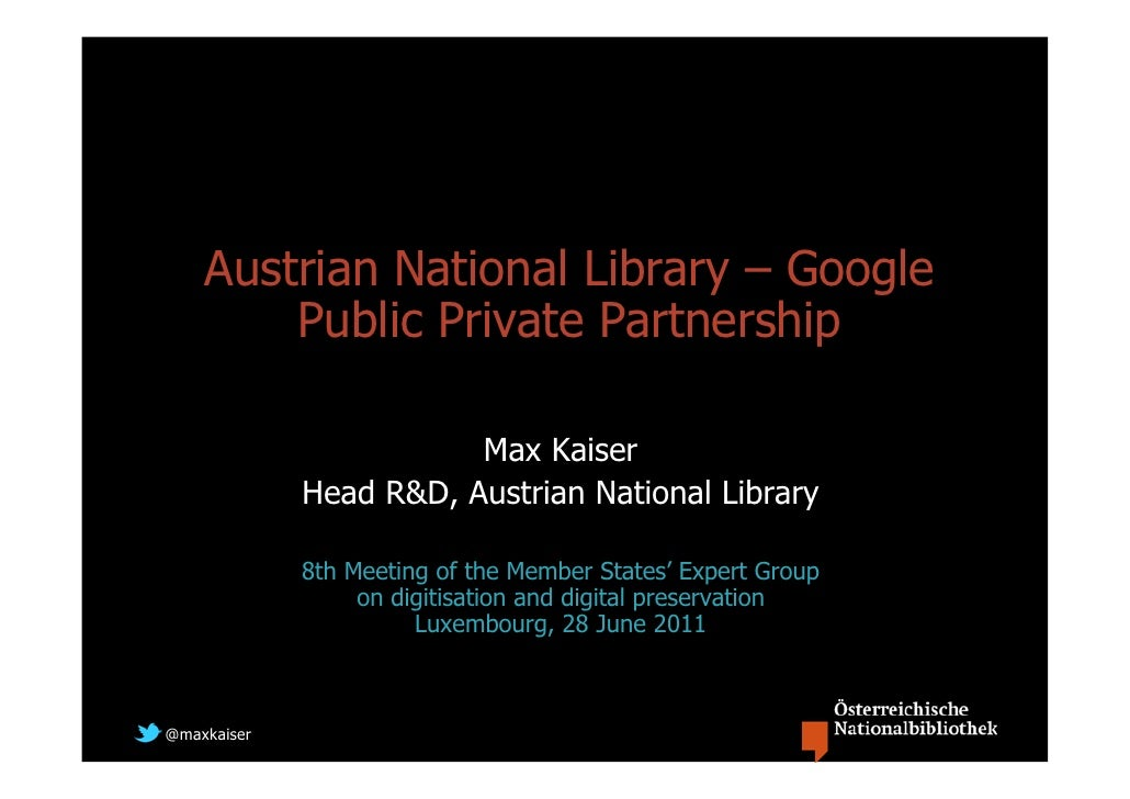 Austrian National Library – Google        Public Private Partnership                        Max Kaiser             Head R&...