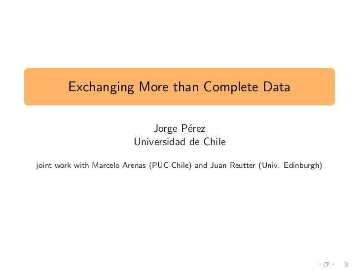 Exchanging More than Complete Data                              Jorge P´rez                                      e        ...