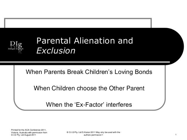 Parental Alienation and Exclusion When Parents Break Children's Loving Bonds When Children choose the Other Parent When th...