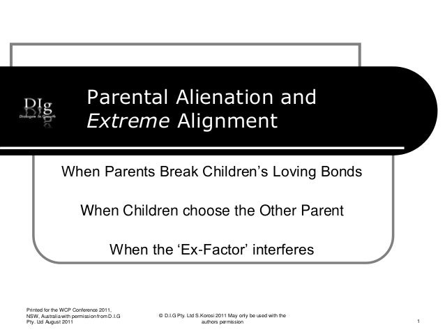 Parental Alienation and Extreme Alignment When Parents Break Children's Loving Bonds When Children choose the Other Parent...