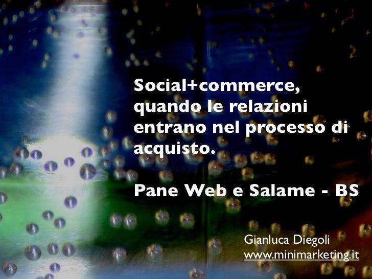 Social+commerce,quando le relazionientrano nel processo diacquisto.Pane Web e Salame - BS           Gianluca Diegoli      ...