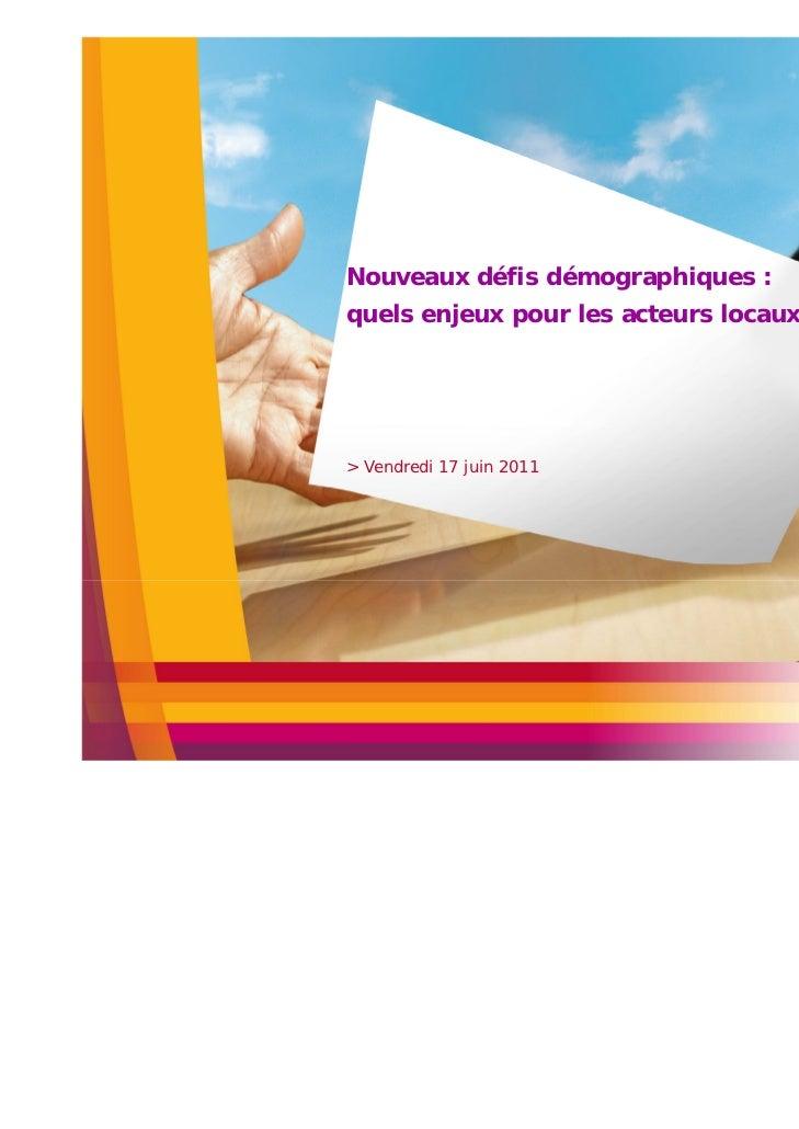 Nouveaux défis démographiques :quels enjeux pour les acteurs locaux ?> Vendredi 17 juin 2011