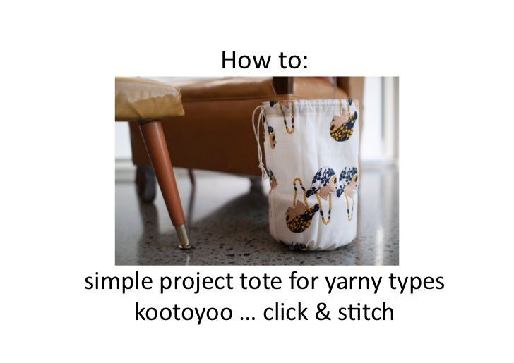 How	  to:	  simple	  project	  tote	  for	  yarny	  types	      kootoyoo	  …	  click	  &	  s7tch