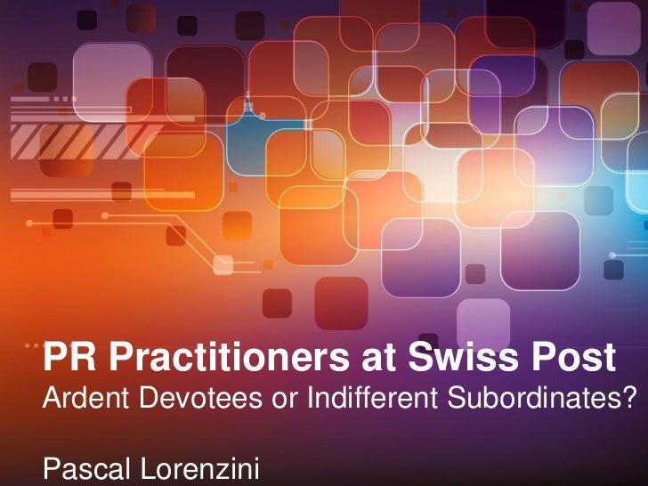 PR Practitioners at Swiss PostArdent Devotees or Indifferent Subordinates?Pascal Lorenzini