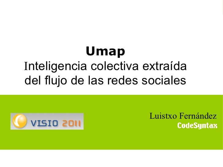 1 Umap I nteligencia colectiva extraída del flujo de las redes sociales Luistxo Fernández