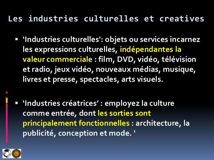 Les industries culturelles et creatives<br />'Industries culturelles': objets ou services incarnez les expressions culture...