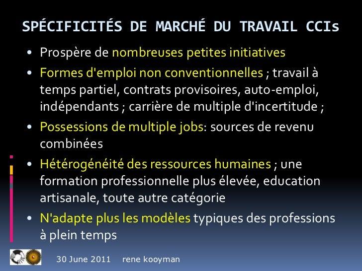 Spécificités de marché du travail CCIs<br /><ul><li>Prospère de nombreuses petites initiatives