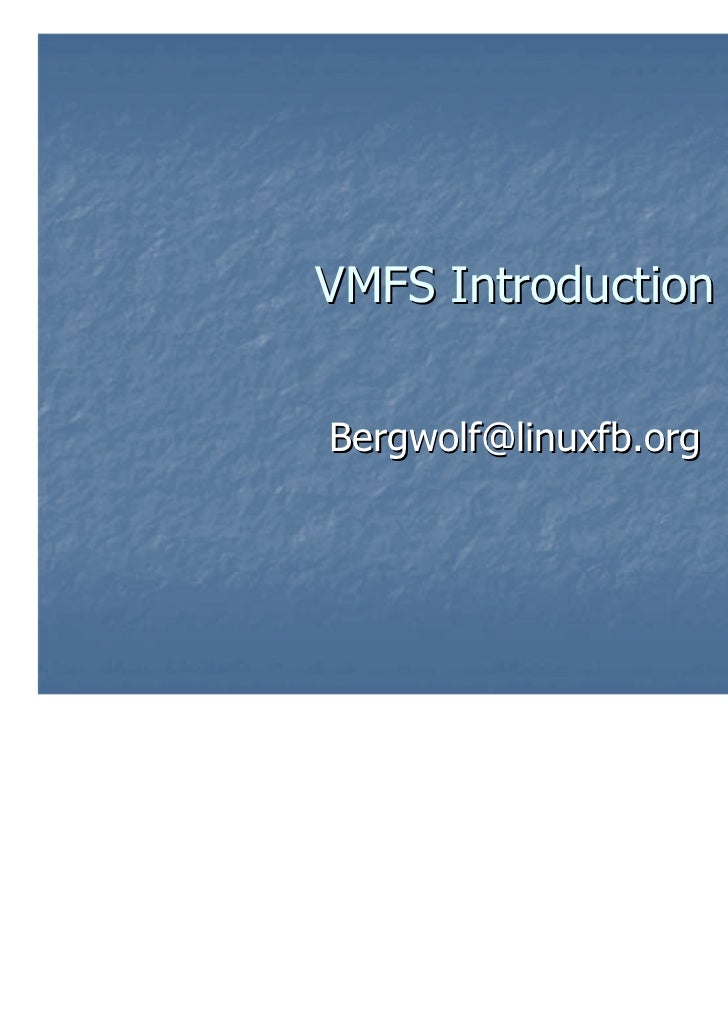 VMFS IntroductionBergwolf@linuxfb.org