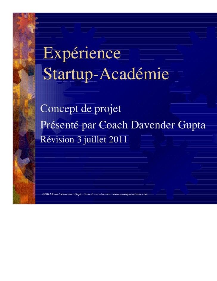 ExpérienceStartup-AcadémieConcept de projetPrésenté par Coach Davender GuptaRévision 3 juillet 2011©2011 Coach Davender Gu...