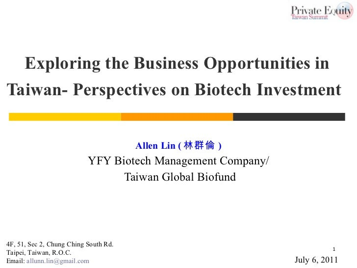 Exploring the Business Opportunities in Taiwan-  Perspectives on Biotech Investment   Allen Lin ( 林群倫 ) YFY Biotech Manage...