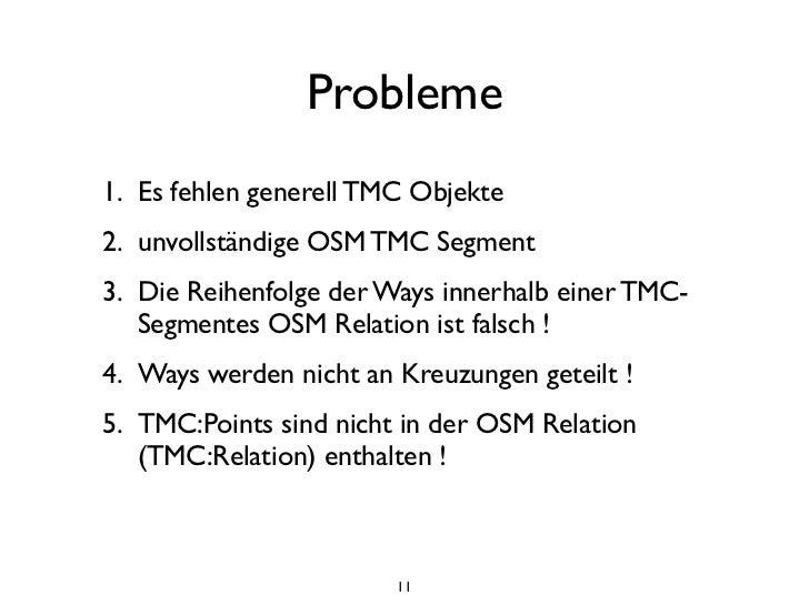 Probleme1. Es fehlen generell TMC Objekte2. unvollständige OSM TMC Segment3. Die Reihenfolge der Ways innerhalb einer TMC-...