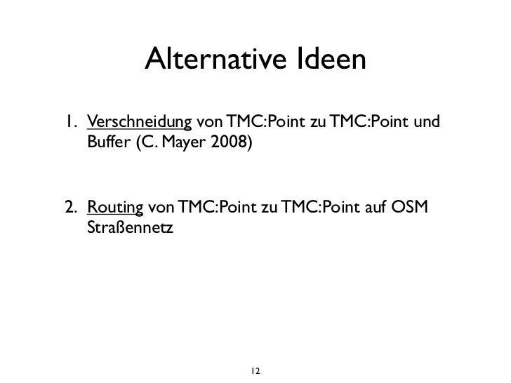 Alternative Ideen1. Verschneidung von TMC:Point zu TMC:Point und   Buffer (C. Mayer 2008)2. Routing von TMC:Point zu TMC:P...
