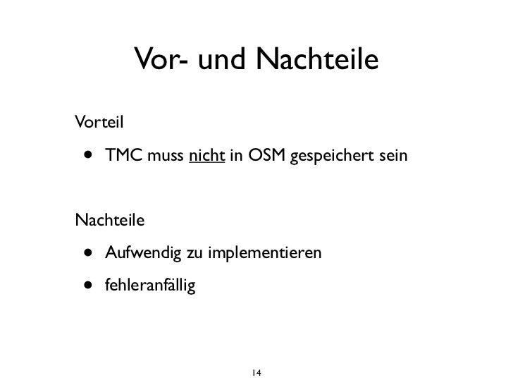 Vor- und NachteileVorteil •   TMC muss nicht in OSM gespeichert seinNachteile •   Aufwendig zu implementieren •   fehleran...