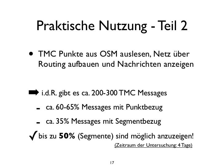 Praktische Nutzung - Teil 2•   TMC Punkte aus OSM auslesen, Netz über    Routing aufbauen und Nachrichten anzeigen➡ i.d.R....