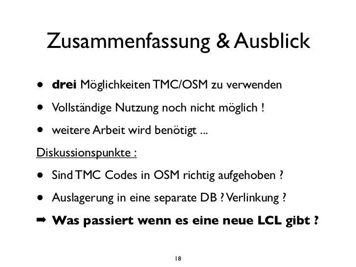 Zusammenfassung & Ausblick•   drei Möglichkeiten TMC/OSM zu verwenden•   Vollständige Nutzung noch nicht möglich !•   weit...