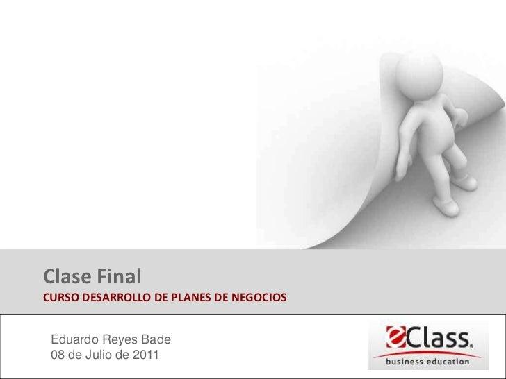 Clase Final CURSO DESARROLLO DE PLANES DE NEGOCIOS<br />Eduardo Reyes Bade<br />08 de Julio de 2011<br />Movistar<br />