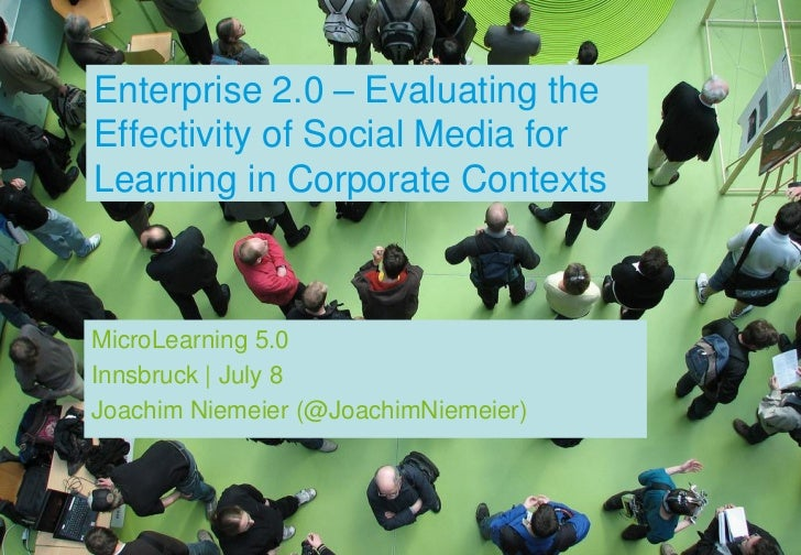 Enterprise 2.0 – Evaluating theEffectivity of Social Media forLearning in Corporate ContextsMicroLearning 5.0Innsbruck | J...