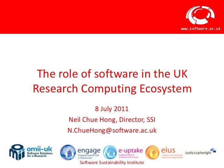 www.software.ac.uk The role of software in the UKResearch Computing Ecosystem              8 July 2011      Neil Chue Hong...