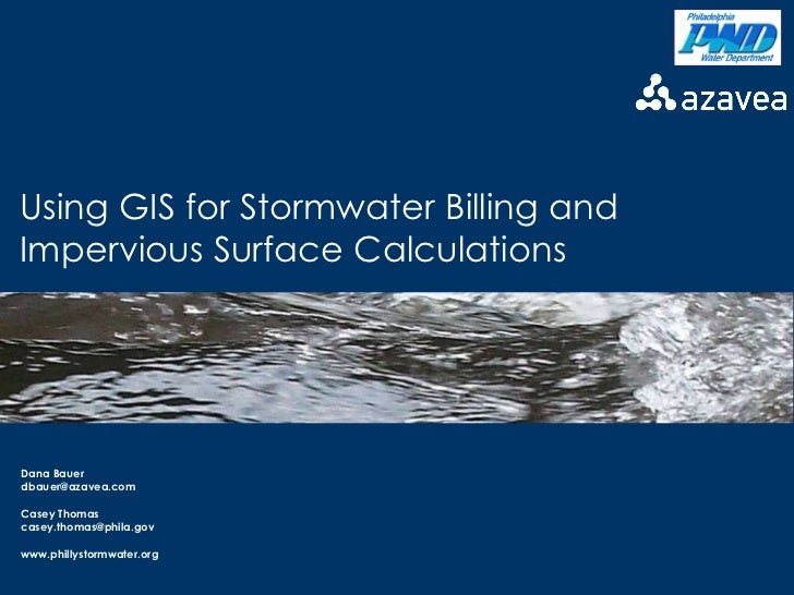 Using GIS for Stormwater Billing and Impervious Surface Calculations Dana Bauer [email_address] Casey Thomas [email_addres...