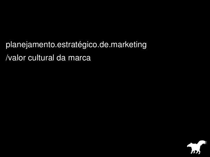 planejamento.estratégico.de.marketing<br />/valor cultural da marca<br />