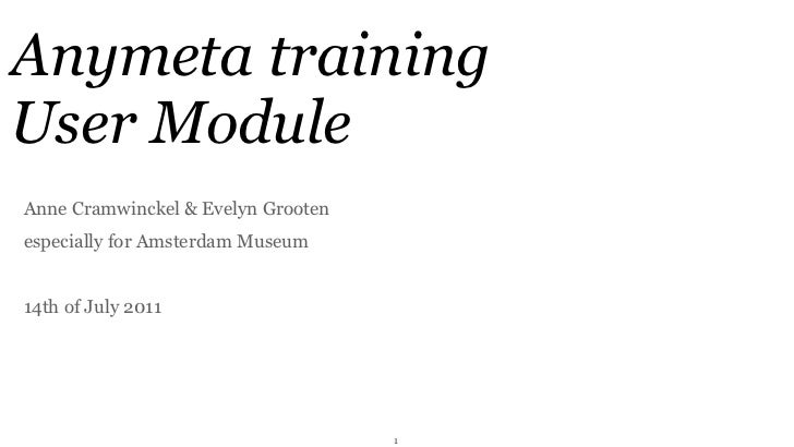 Anymeta trainingUser ModuleAnne Cramwinckel & Evelyn Grootenespecially for Amsterdam Museum14th of July 2011              ...