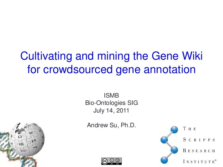 Cultivating and mining the Gene Wiki for crowdsourcedgene annotation<br />ISMB<br />Bio-Ontologies SIG<br />July 14, 2011<...