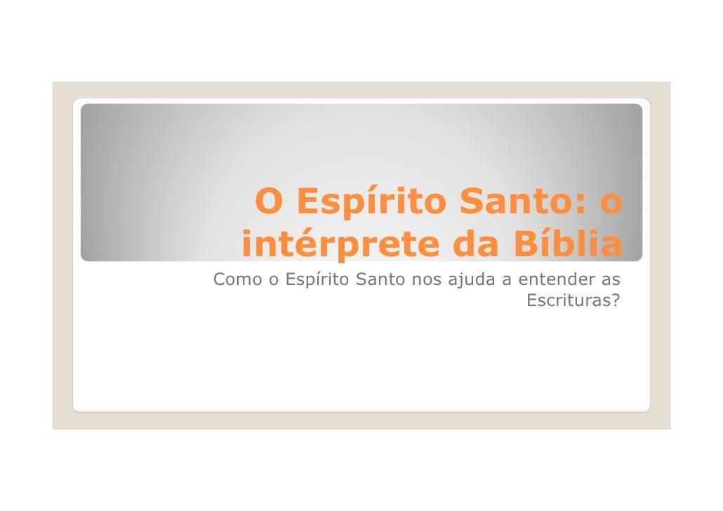 O Espírito Santo: o   intérprete da BíbliaComo o Espírito Santo nos ajuda a entender as                                   ...