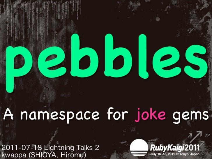 pebblesA namespace for joke gems