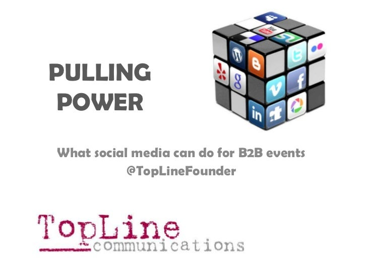 PULLING POWER<br />What social media can do for B2B events<br />@TopLineFounder<br />