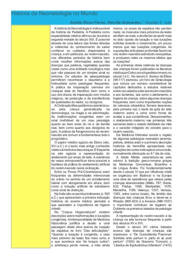 História da Neonatologia no Mundo Amélia Ricon Ferraz, Hercília Guimarães / Hospital S. João Ahistória da Neonatologia é i...