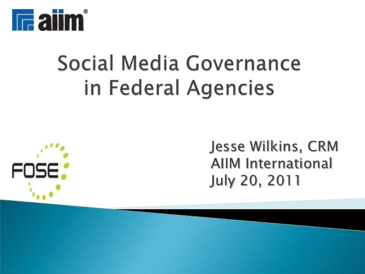Social Media Governance in Federal Agencies<br />Jesse Wilkins, CRM<br />AIIM International<br />July 20, 2011<br />