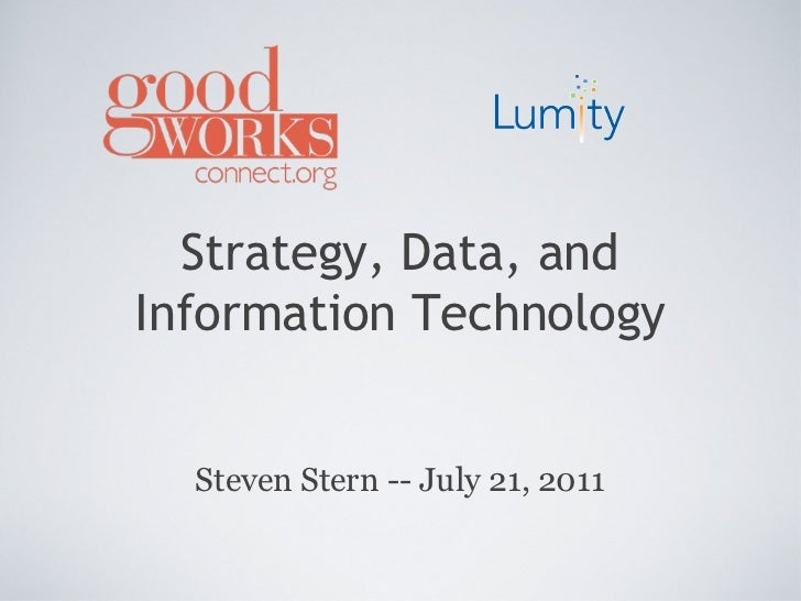 Strategy, Data, and Information Technology Steven Stern -- July 21, 2011