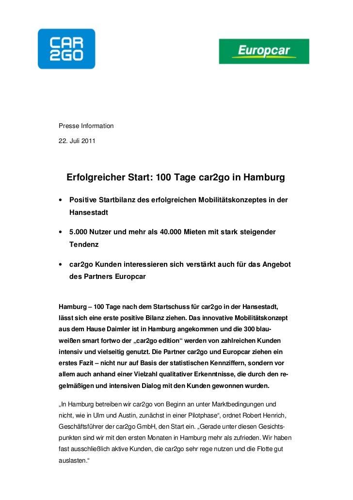 Presse Information22. Juli 2011    Erfolgreicher Start: 100 Tage car2go in Hamburg•   Positive Startbilanz des erfolgreich...