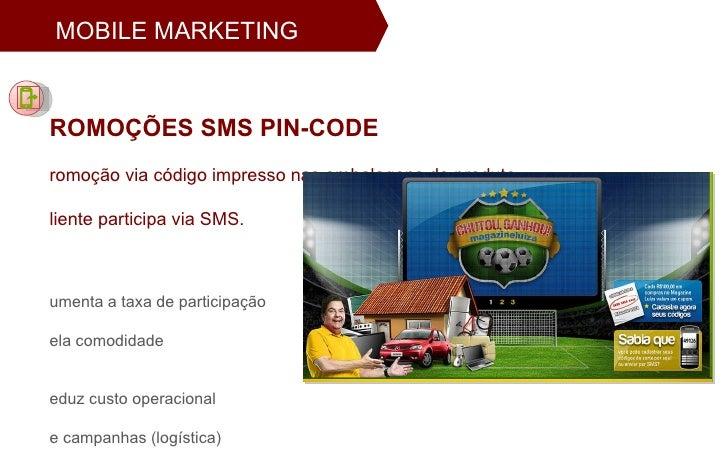 PROMOÇÕES SMS PIN-CODE Promoção via código impresso nas embalagens do produto.  Cliente participa via SMS. Aumenta a taxa ...