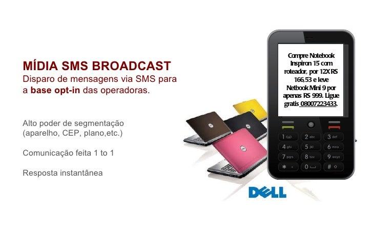 MÍDIA SMS BROADCAST Disparo de mensagens via SMS para  a  base opt-in  das operadoras. Alto poder de segmentação  (aparelh...