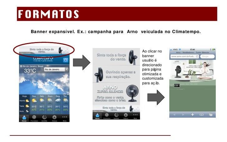 Banner expansível. Ex.: campanha para  Arno  veiculada no Climatempo. FORMATOS  Ao clicar no banner usuário é direcionado ...
