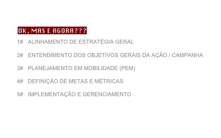 1#  ALINHAMENTO DE ESTRATÉGIA GERAL 2#  ENTENDIMENTO DOS OBJETIVOS GERAIS DA AÇÃO / CAMPANHA 3#  PLANEJAMENTO EM MOBILIDAD...