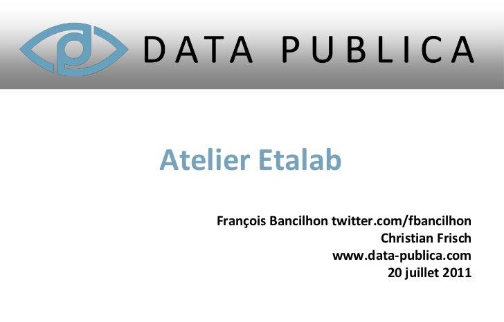Atelier Etalab    François Bancilhon twitter.com/fbancilhon                                Christian Frisch               ...