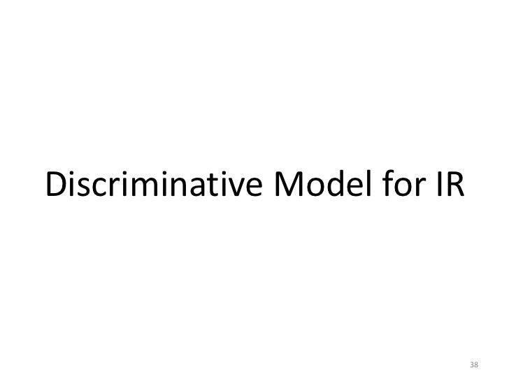 Discriminative Model for IR                              38