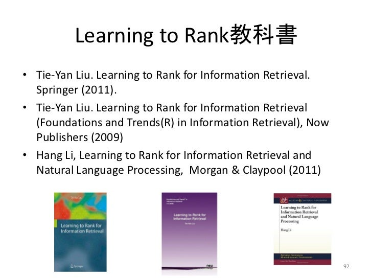 Learning to Rank教科書• Tie-Yan Liu. Learning to Rank for Information Retrieval.  Springer (2011).• Tie-Yan Liu. Learning to ...